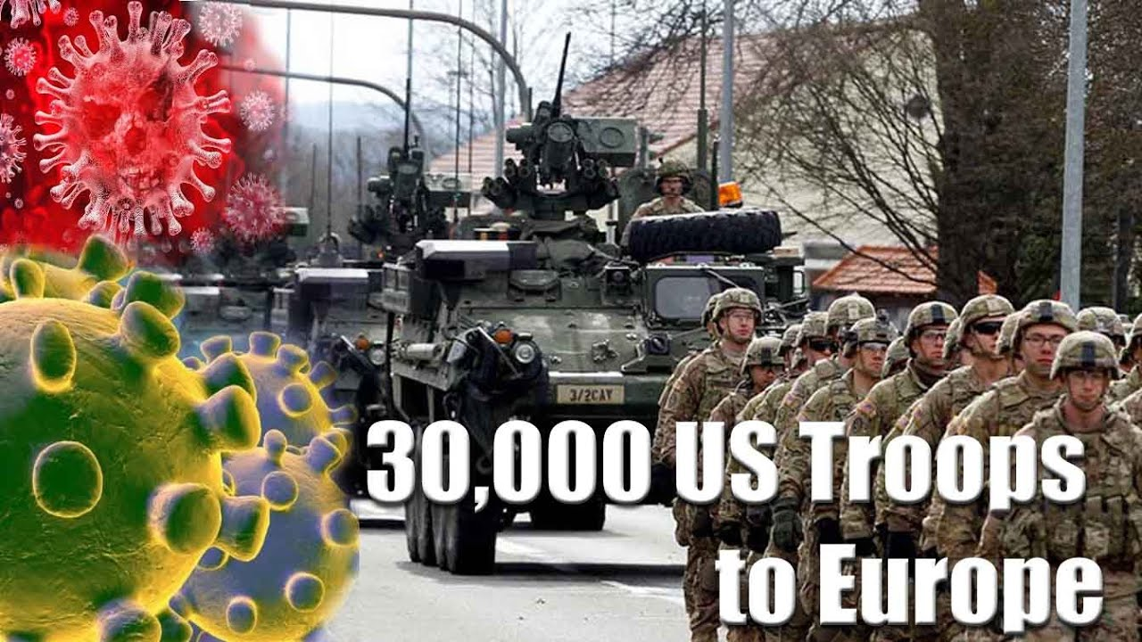 A Pandemic - and 30,000 US Troops to Europe (Without Masks)HMMMMM